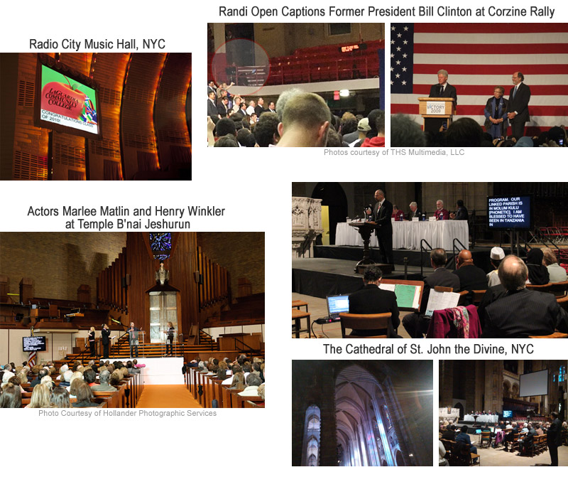 Randi Friedman Open Captioning Former President Bill Clinton at Corzine Rally, at Radio City Music Hall, at Temple B'nai Jeshurun for Marlee Matlina nd Henry Winkler and at The Cathedral of St. John the Divine, NYC